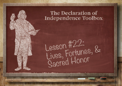 Lesson #22: Lives, Fortunes, & Sacred Honor